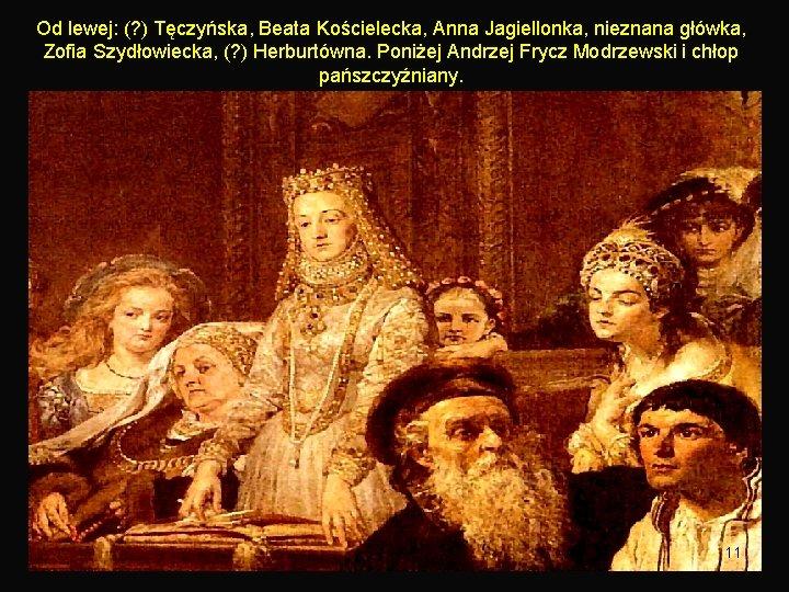 Od lewej: (? ) Tęczyńska, Beata Kościelecka, Anna Jagiellonka, nieznana główka, Zofia Szydłowiecka, (?