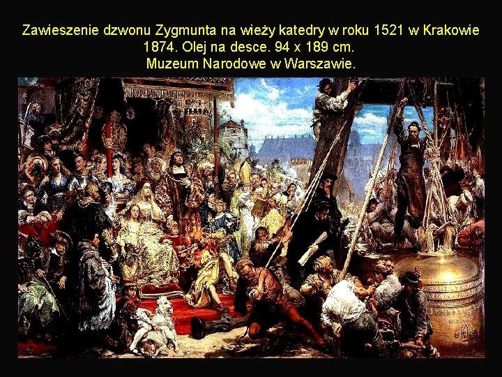 Zawieszenie dzwonu Zygmunta na wieży katedry w roku 1521 w Krakowie 1874. Olej na