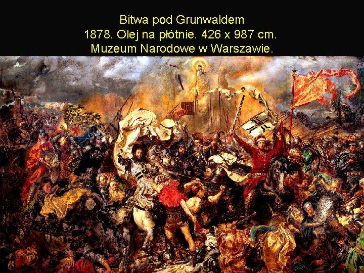 Bitwa pod Grunwaldem 1878. Olej na płótnie. 426 x 987 cm. Muzeum Narodowe w