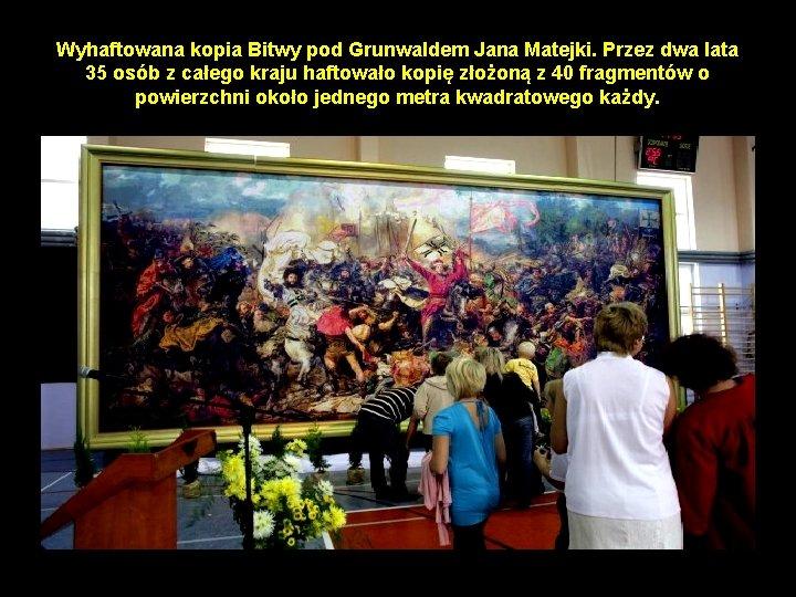 Wyhaftowana kopia Bitwy pod Grunwaldem Jana Matejki. Przez dwa lata 35 osób z całego