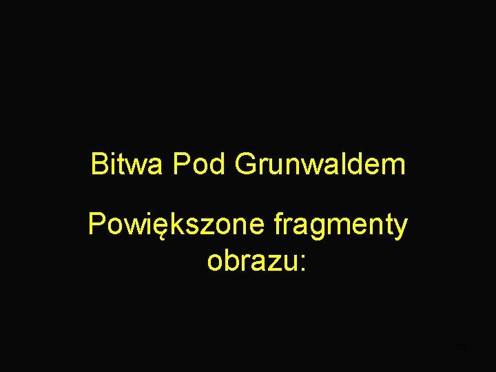 Bitwa Pod Grunwaldem Powiększone fragmenty obrazu: 16