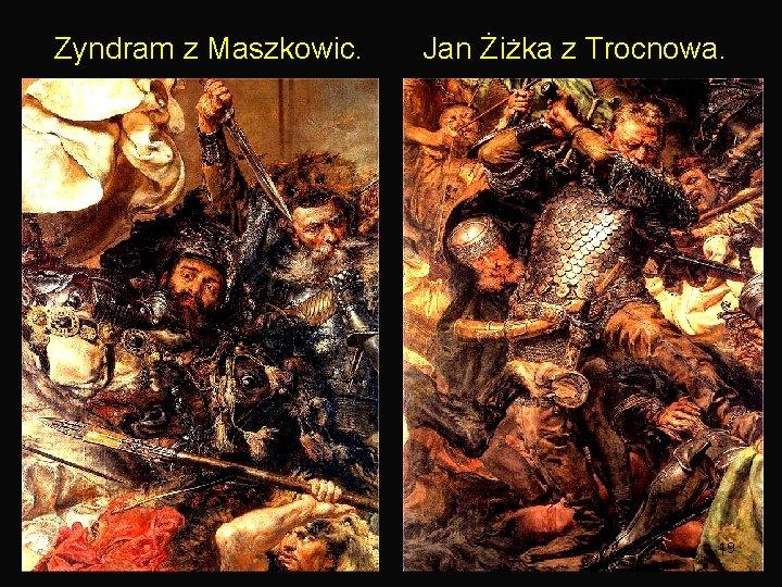 Zyndram z Maszkowic. Jan Żiżka z Trocnowa. 19