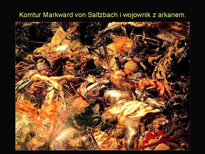 Komtur Markward von Saltzbach i wojownik z arkanem. 20