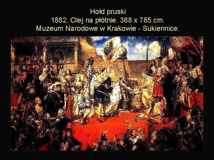 Hołd pruski 1882. Olej na płótnie. 388 x 785 cm. Muzeum Narodowe w Krakowie