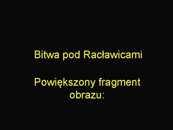 Bitwa pod Racławicami Powiększony fragment obrazu: 24