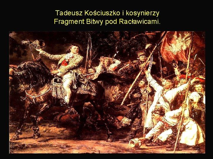 Tadeusz Kościuszko i kosynierzy Fragment Bitwy pod Racławicami. 25
