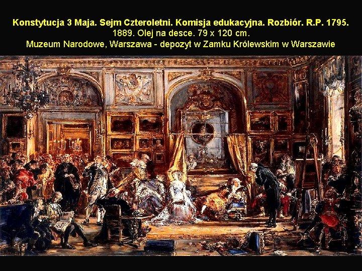 Konstytucja 3 Maja. Sejm Czteroletni. Komisja edukacyjna. Rozbiór. R. P. 1795. 1889. Olej na