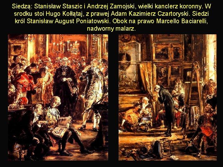Siedzą: Stanisław Staszic i Andrzej Zamojski, wielki kanclerz koronny. W srodku stoi Hugo Kołłątaj,