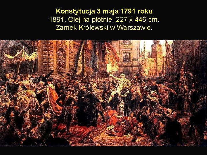 Konstytucja 3 maja 1791 roku 1891. Olej na płótnie. 227 x 446 cm. Zamek