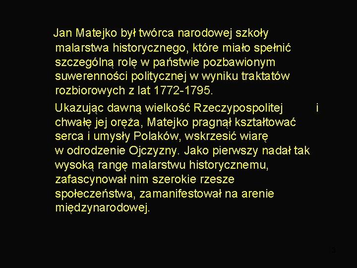 Jan Matejko był twórca narodowej szkoły malarstwa historycznego, które miało spełnić szczególną rolę