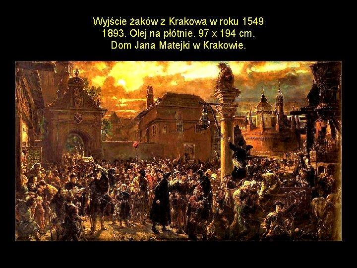 Wyjście żaków z Krakowa w roku 1549 1893. Olej na płótnie. 97 x 194