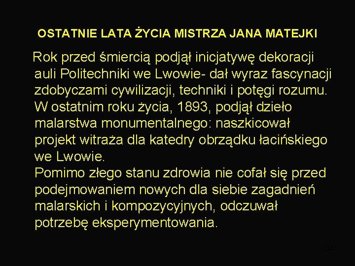 OSTATNIE LATA ŻYCIA MISTRZA JANA MATEJKI Rok przed śmiercią podjął inicjatywę dekoracji auli Politechniki