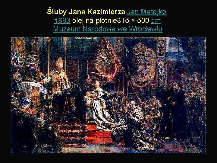 Śluby Jana Kazimierza Jan Matejko, 1893 olej na płótnie 315 × 500 cm Muzeum
