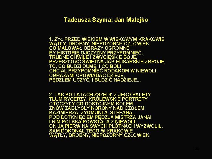 Tadeusza Szyma: Jan Matejko 1. ŻYŁ PRZED WIEKIEM W WIEKOWYM KRAKOWIE WĄTŁY, DROBNY, NIEPOZORNY