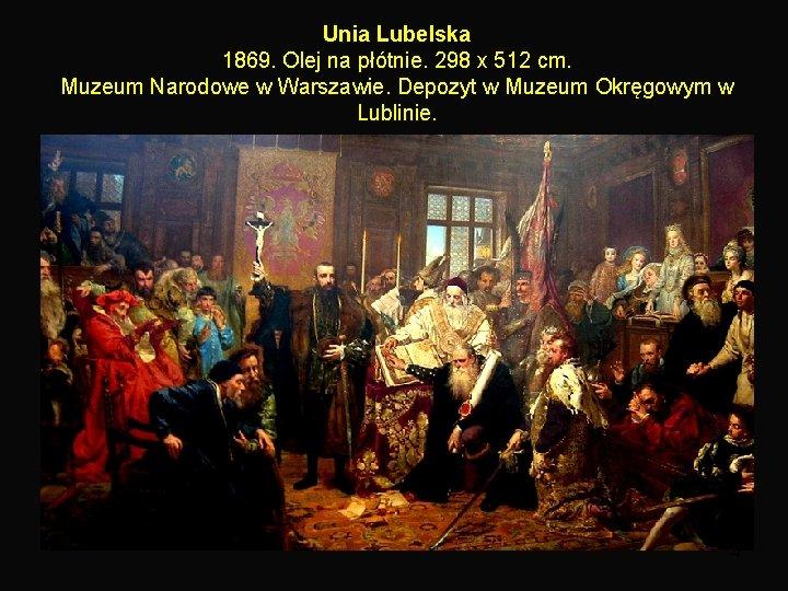 Unia Lubelska 1869. Olej na płótnie. 298 x 512 cm. Muzeum Narodowe w Warszawie.