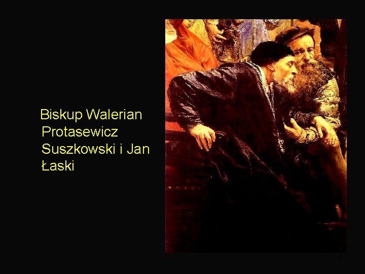 Biskup Walerian Protasewicz Suszkowski i Jan Łaski 6