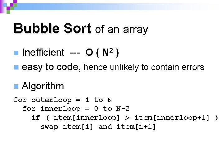 Bubble Sort of an array Inefficient --- O ( N 2 ) n easy