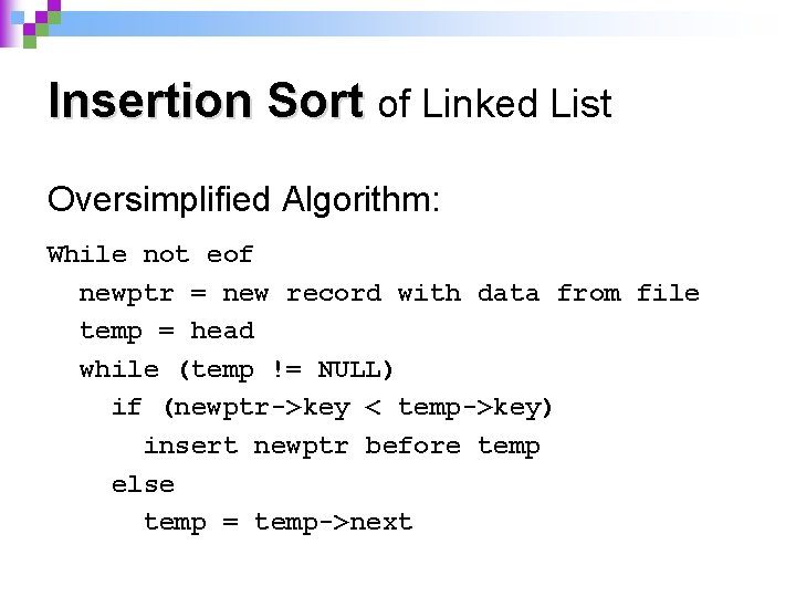 Insertion Sort of Linked List Oversimplified Algorithm: While not eof newptr = new record