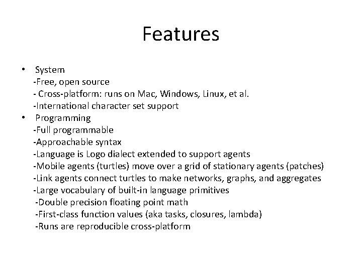 Features • System -Free, open source - Cross-platform: runs on Mac, Windows, Linux, et