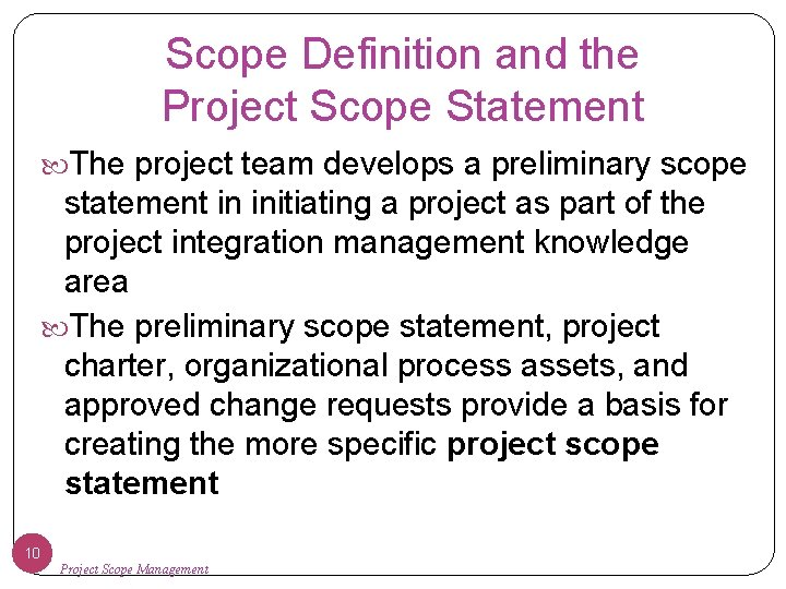 Scope Definition and the Project Scope Statement The project team develops a preliminary scope