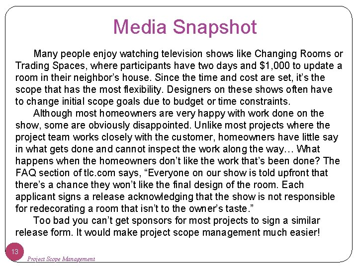 Media Snapshot Many people enjoy watching television shows like Changing Rooms or Trading Spaces,