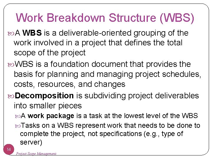 Work Breakdown Structure (WBS) A WBS is a deliverable-oriented grouping of the work involved