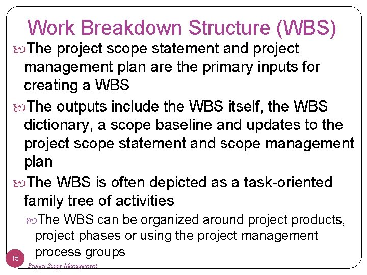 Work Breakdown Structure (WBS) The project scope statement and project management plan are the