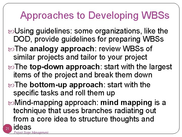 Approaches to Developing WBSs Using guidelines: some organizations, like the DOD, provide guidelines for