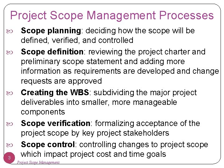Project Scope Management Processes 3 Scope planning: deciding how the scope will be defined,