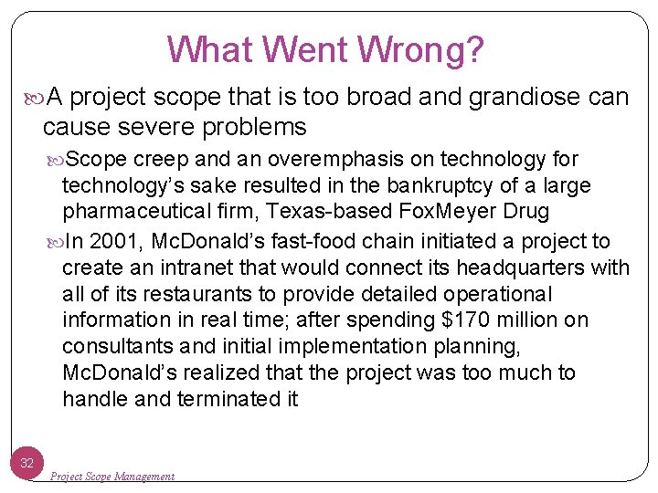 What Went Wrong? A project scope that is too broad and grandiose can cause