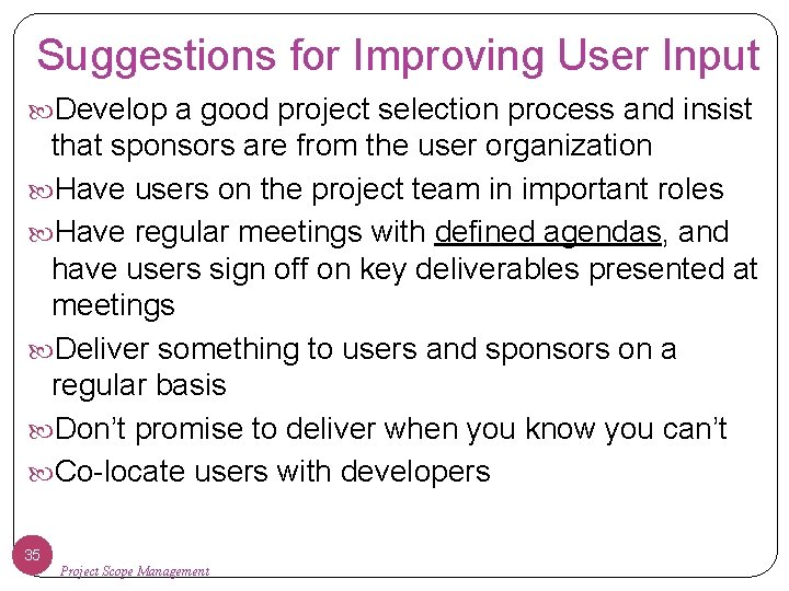 Suggestions for Improving User Input Develop a good project selection process and insist that