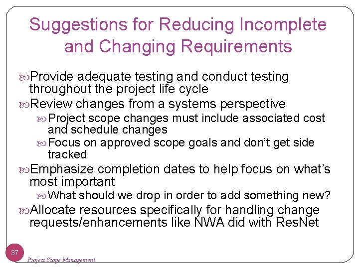 Suggestions for Reducing Incomplete and Changing Requirements Provide adequate testing and conduct testing throughout