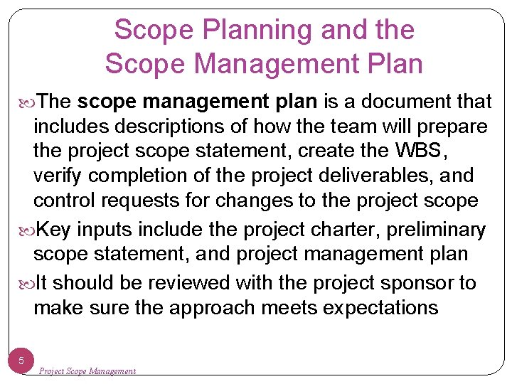 Scope Planning and the Scope Management Plan The scope management plan is a document