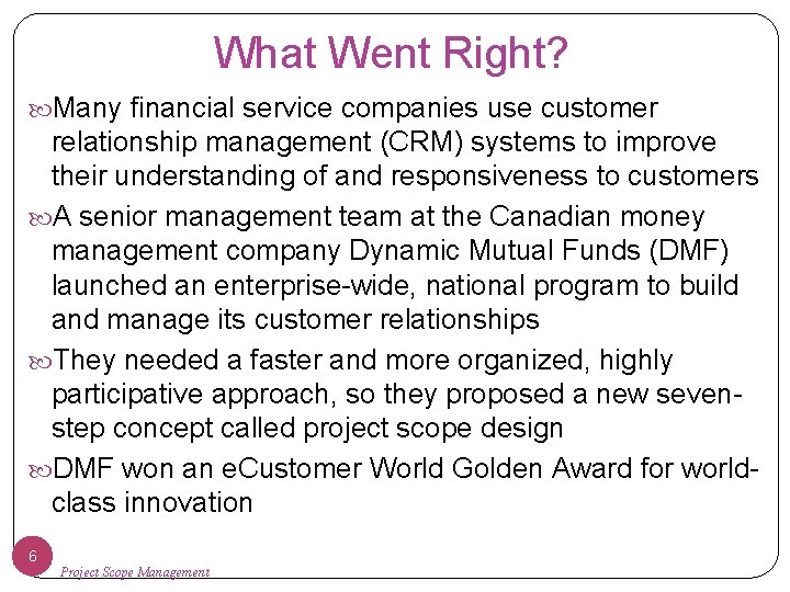 What Went Right? Many financial service companies use customer relationship management (CRM) systems to