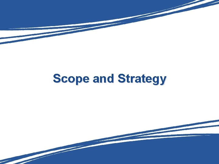 Scope and Strategy
