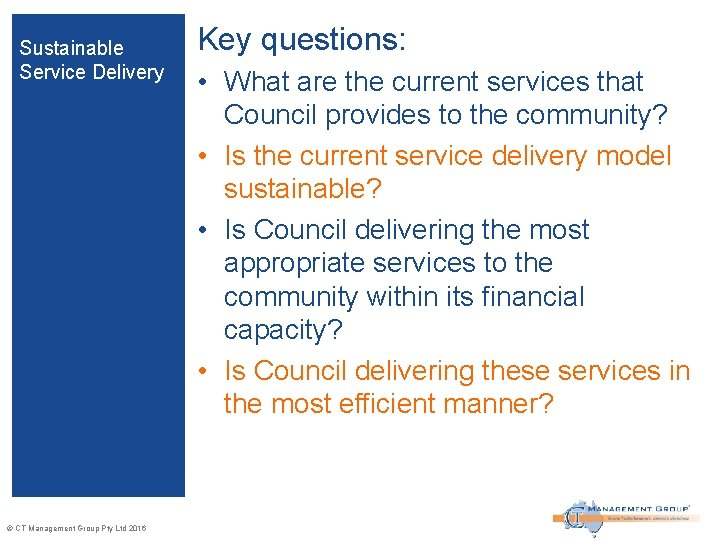 Sustainable Service Delivery © CT Management Group Pty Ltd 2016 Key questions: • What