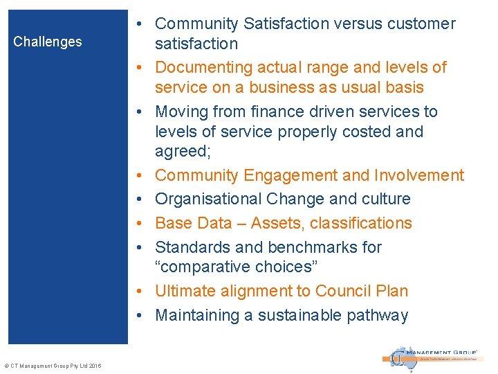 Challenges © CT Management Group Pty Ltd 2016 • Community Satisfaction versus customer satisfaction
