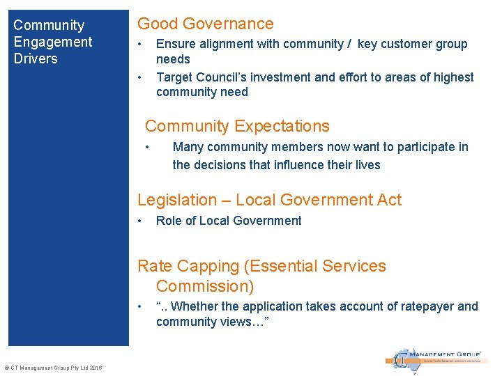Community Engagement Drivers Good Governance • Ensure alignment with community / key customer group