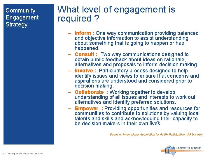 Community Engagement Strategy What level of engagement is required ? – Inform : One