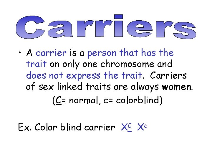 • A carrier is a person that has the trait on only one