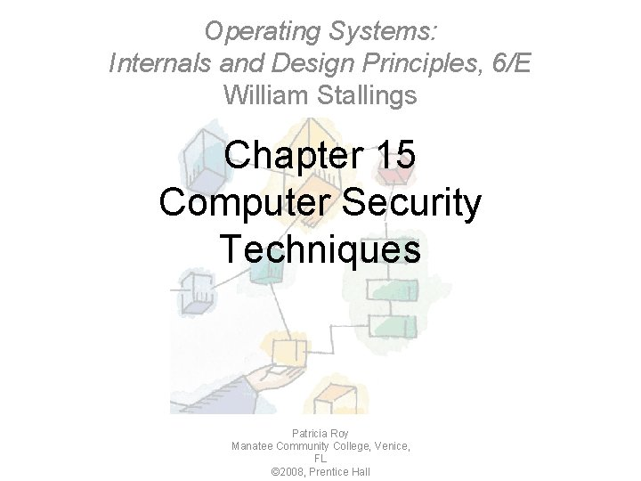 Operating Systems: Internals and Design Principles, 6/E William Stallings Chapter 15 Computer Security Techniques