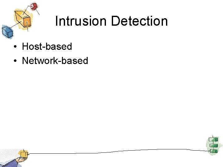 Intrusion Detection • Host-based • Network-based