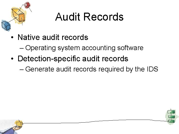 Audit Records • Native audit records – Operating system accounting software • Detection-specific audit