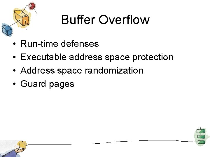 Buffer Overflow • • Run-time defenses Executable address space protection Address space randomization Guard