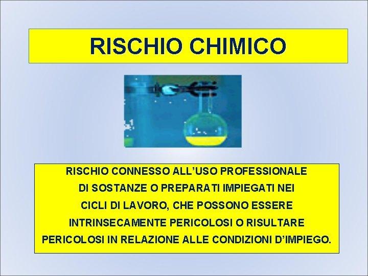 RISCHIO CHIMICO RISCHIO CONNESSO ALL'USO PROFESSIONALE DI SOSTANZE O PREPARATI IMPIEGATI NEI CICLI DI