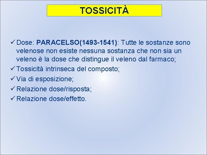 TOSSICITÀ ü Dose: PARACELSO(1493 -1541): Tutte le sostanze sono velenose non esiste nessuna sostanza