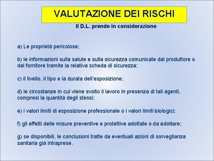 VALUTAZIONE DEI RISCHI Il D. L. prende in considerazione a) Le proprietà pericolose; b)