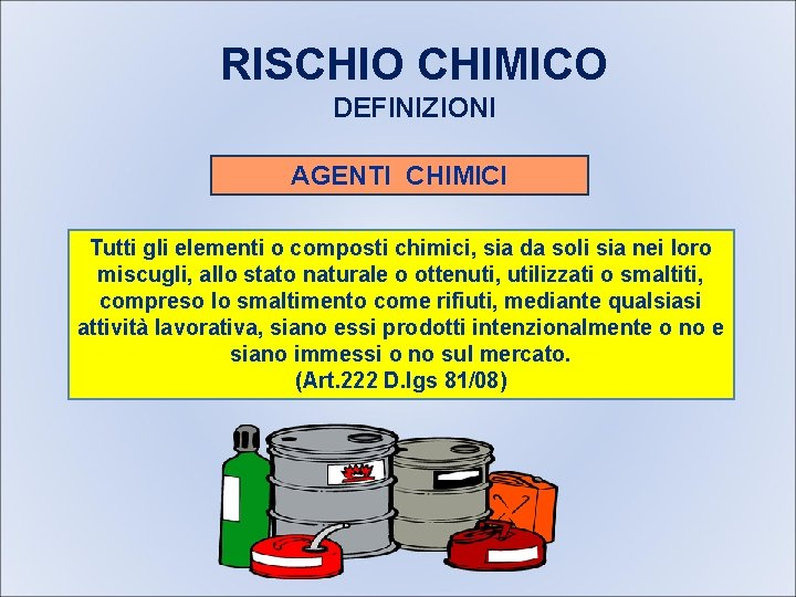 RISCHIO CHIMICO DEFINIZIONI AGENTI CHIMICI Tutti gli elementi o composti chimici, sia da soli