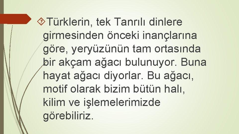 Türklerin, tek Tanrılı dinlere girmesinden önceki inançlarına göre, yeryüzünün tam ortasında bir akçam