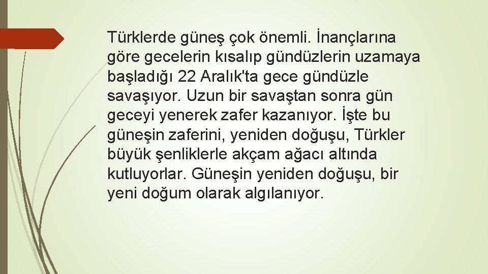 Türklerde güneş çok önemli. İnançlarına göre gecelerin kısalıp gündüzlerin uzamaya başladığı 22 Aralık'ta gece